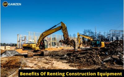 What Are The Benefits Of Renting Construction Equipment?