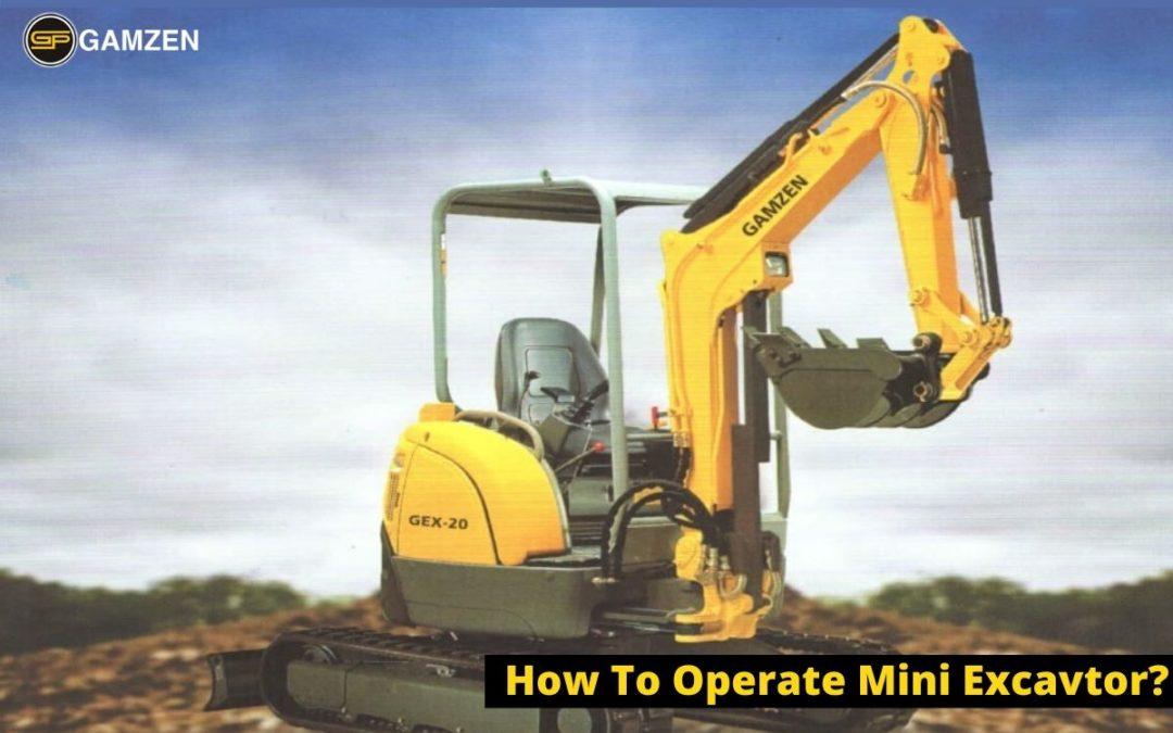 How To Operate Mini Excavator?